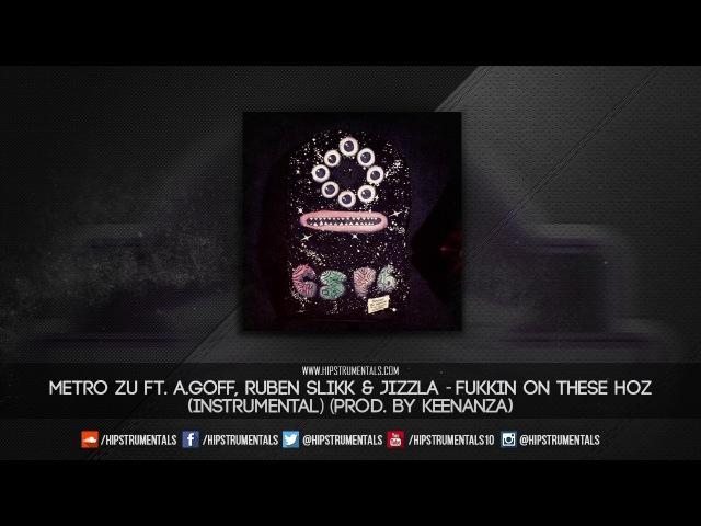 Metro Zu Ft. Ruben Slikk A.Goff - Fukkin On These Hoz [Instrumental] (Prod. By Keenanza)