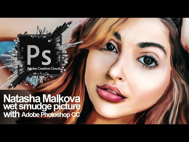 Natasha malkova wet Smudge Picture with Adobe Photoshop CC