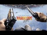 HARDCORE HENRY Soundtrack Hard As Nails