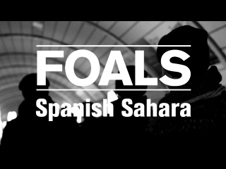 Foals - Spanish Sahara (alternative)