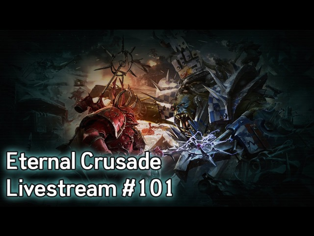 Warhammer 40K: Eternal Crusade Into the Warp Livestream - Episode 101