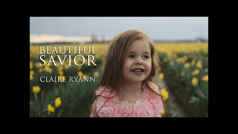 Beautiful Savior - Easter Hymn by Claire Ryann at 4-Years-Old PrinceOfPeace