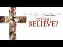 Веришь ли ты 2016 Христианский фильм. Ты веришь?