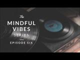 Mindful Vibes - Episode Six (Jazz Hop Mix) HD