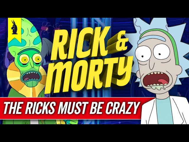 How RICK MORTY Tells A Story (The Ricks Must Be Crazy) – Wisecrack Edition