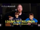 Losing My Religion R.E.M. cover Mike Massé feat. Bryce Bloom