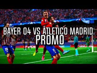 Bayer Leverkusen vs Atletico Madrid Promo - UCL 2016/17 HD