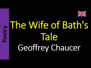 geoffrey chaucers the wife of baths tale Geoffrey chaucer's bawdy classic, the wife of bath's tale, receives a performance equal to its notoriety as frances jeater delightfully inhabits the role of the engaging, lustful, and commanding storyteller in this modern english translation by frank ernest hill having detailed her thoughts on relations between husbands and wives - based.