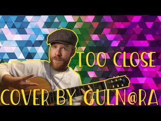 ALEX CLARE - TOO CLOSE (COVER BY GULN@RA)