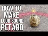 How To Make Loud Sound Petard!