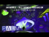 Jah Wobble Bill Laswell Radioaxiom A Dub Transmission - Bass The Final Frontier Full Album