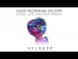 Oliver Heldens feat. Ida Corr - Good Life (Kryder Remix)