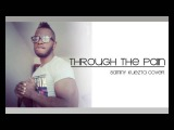 Throug The Pain - Mario Winans (Sammy Kuezta Cover)