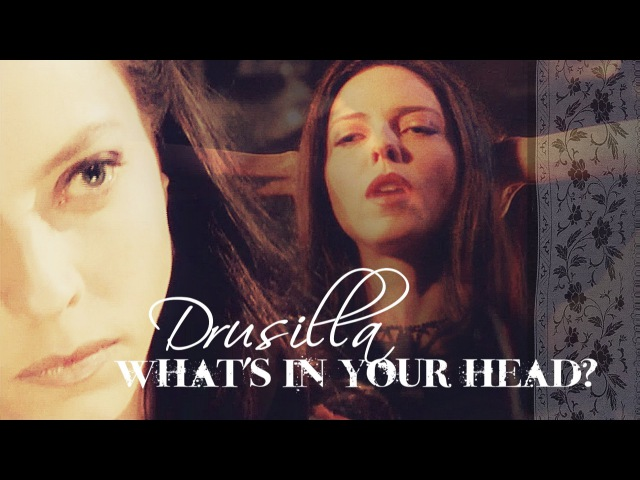 Drusilla whats in your head [BtVSAtS]