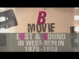 B-Movie (Lost &amp Found In West-Berlin 1979-1989) 2015