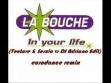 La Bouche   In Your Life Texture &amp Serxio vs DJ Adriano Edit eurodance remix