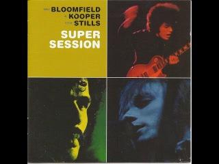 Bloomfield, Kooper & Stills - Super Session (1968) Full Album Prog Blues/Jazz Fusion/Psych Soul..