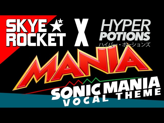 ★MANIA★ Sonic Mania VOCAL THEME Hyper Potions ft Skye Rocket NEW CHECK MY CITY ESCAPE COVER~