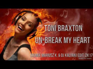 ✯ Toni Braxton - Un-Break My Heart (Remix Mariusz K. DJ Kalyan) edit. 2k17