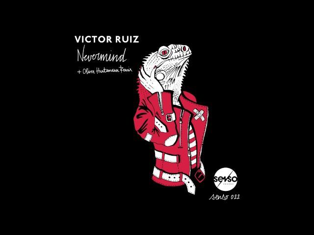 Victor Ruiz Nevermind Oliver Huntemann Remix