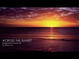 Across The Sunset Progressive House Set 2017 Mixed By Johnny M
