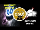 Osu! - Knife Party - Give It Up [Normal] Knife Party - Bonfire [Normal]