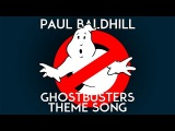 GhostBusters Theme Song (Paul Baldhill cover)