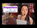 Which Prepositions to Use GETTING AROUND British English Grammar