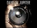 Days Of Jupiter - Now You've Killed Me