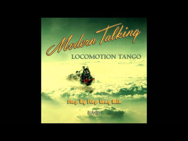 Modern Talking - Locomotion Tango Step By Step Long Mix (Re-cut by Manaev)