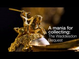The Waddesdon Bequest a mania for collecting