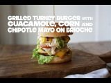Southwest Turkey Burger with Guacamole and Chipotle Mayo