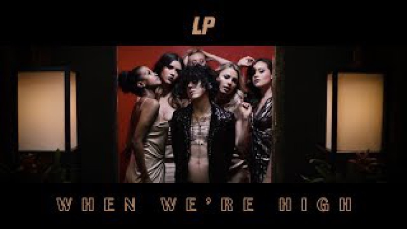 LP - When We're High [Official Video]