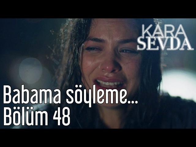 Kara Sevda 48. Bölüm - Babama Söyleme...