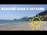 Женский пляж в Анталии 2017  Kad