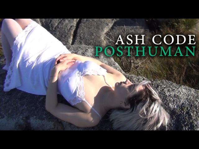 🍁𝐀𝐒𝐇 𝐂𝐎𝐃𝐄 - Posthuman(2016)
