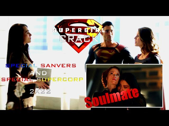 SUPERGIRL CRACK SPECIAL SANVERS AND SUPERCORP 2X22