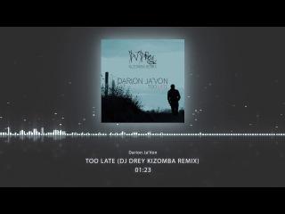 Darion Ja'Von - Too Late (DJ DRey Kizomba Remix)