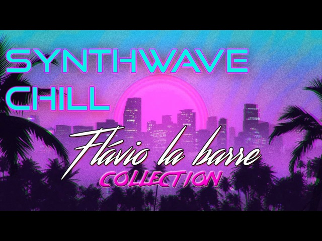 Best of Synthwave Mix | Flávio La Barre Collection (Chill, 80's, Retrowave)