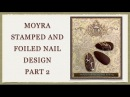 Moyra Stamp and Foil Nail Design Part 2