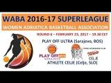 WABA Superleague R6 (23022017) Play Off Ultra - Athlete Celje