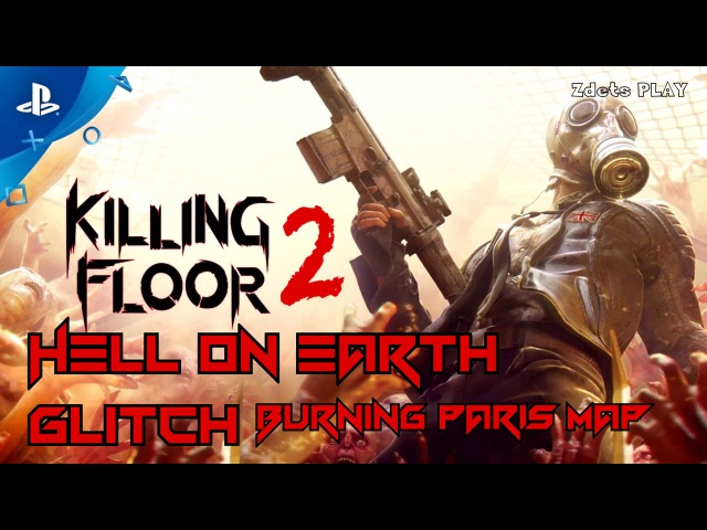 Killing Floor 2, Hell on Earth (ад на земле), easy glitch Burning Paris map