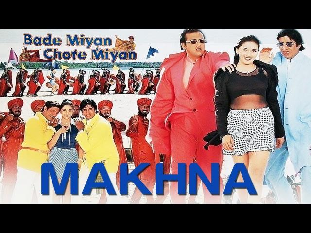 Makhna - Bade Miyan Chote Miyan | Madhuri, Amitabh Govinda | Alka, Udit Narayan Amit Kumar