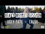 UGLY FATE vs CRUSH || HEAVY WEIGHT SESSION 2k17
