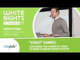 White Nights St.Petersburg 2017  Keenan Timko (MoPub (Twitter) - Video Games Exploring the Power of Video