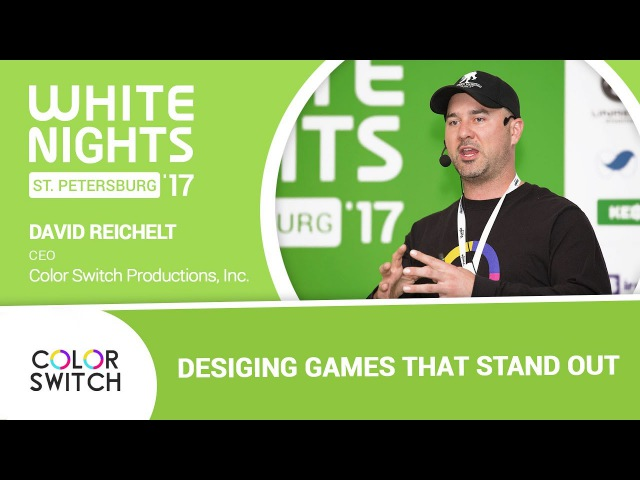 White Nights St.Petersburg 2017 — David Reichelt (Color Switch Productions, Inc.) - Desiging Games That Stand Out