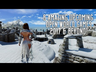 8 AMAZING UPCOMING OPEN WORLD GAMES OF 2017 & BEYOND   PS4 XBOX ONE PC Wii U SWITCH