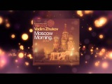 Vadim Zhukov - Moscow Morning 2014 (Ultimate Remix) Touchstone Recordings