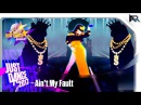 Just Dance Unlimited - Ain't My Fault