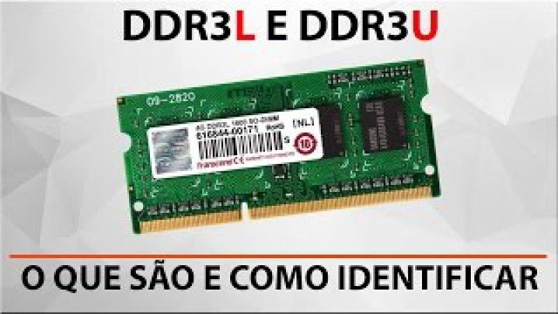 O que são memórias DDR3L e DDR3U